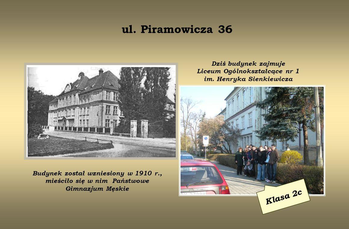 ul. Piramowicza 36 Dziś budynek zajmuje Liceum Ogólnokształcące nr 1 im. Henryka Sienkiewicza.