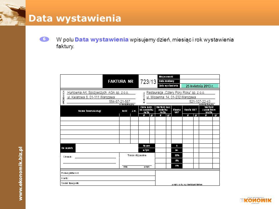 Data wystawienia 6. W polu Data wystawienia wpisujemy dzień, miesiąc i rok wystawienia faktury. 723/13.