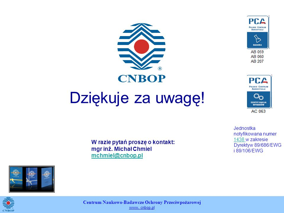 Dziękuje za uwagę!W razie pytań proszę o kontakt: mgr inż. Michał Chmiel mchmiel@cnbop.pl.