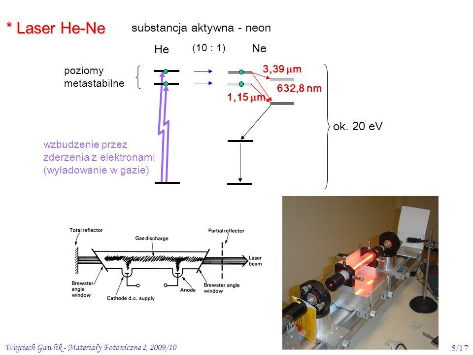 * Laser He-Ne substancja aktywna - neon He Ne ok. 20 eV (10 : 1)