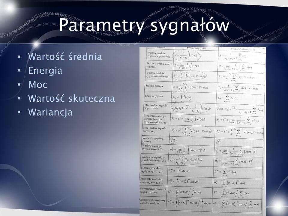 Parametry sygnałów Wartość średnia Energia Moc Wartość skuteczna