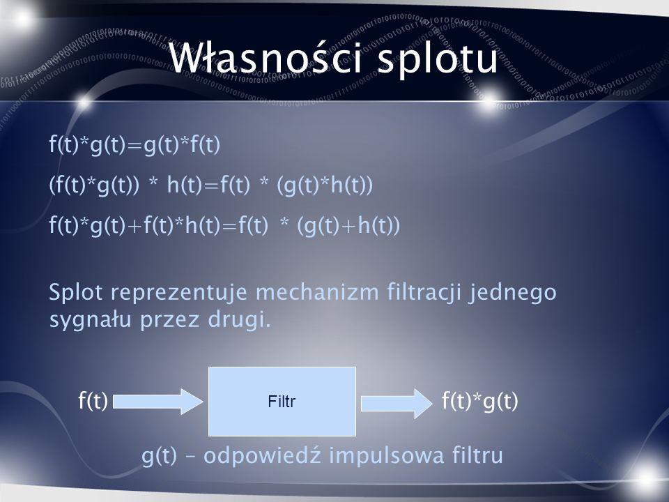 Własności splotu f(t)*g(t)=g(t)*f(t)