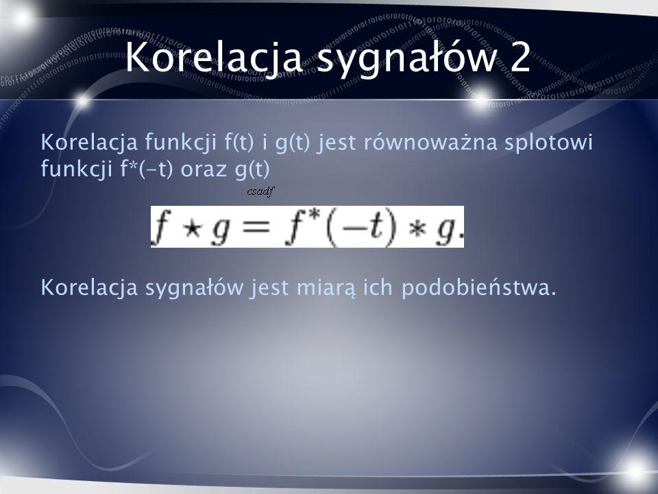 Korelacja sygnałów 2 Korelacja funkcji f(t) i g(t) jest równoważna splotowi funkcji f*(-t) oraz g(t)