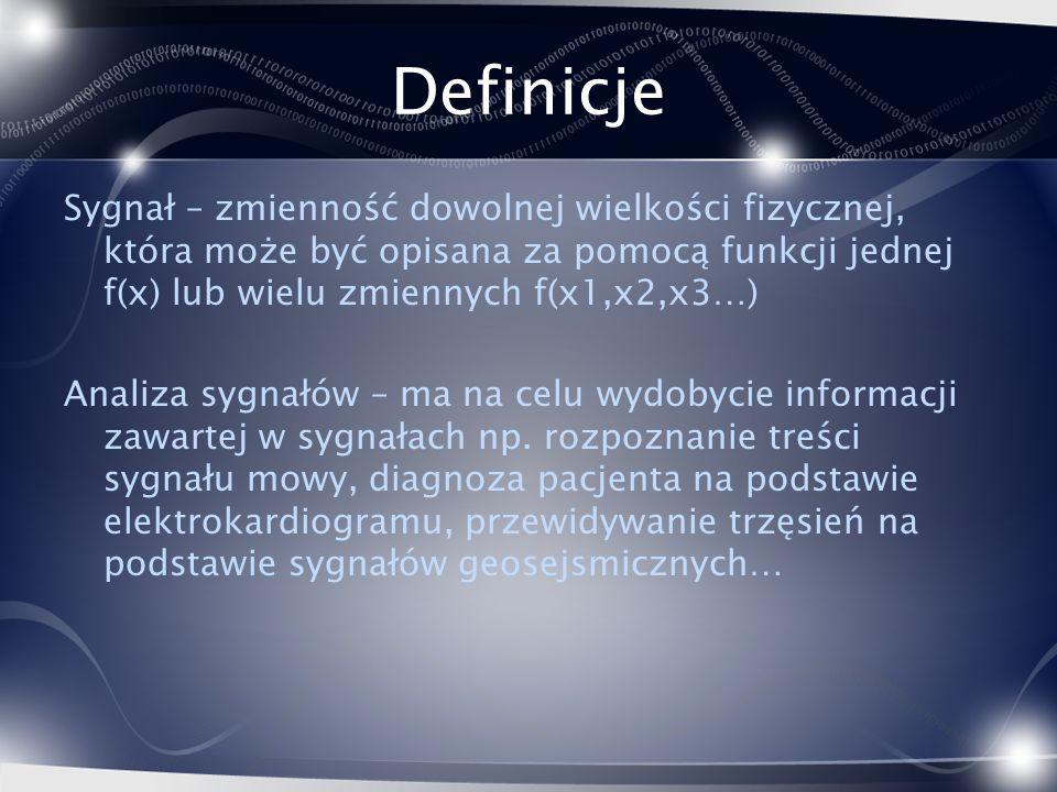 Definicje Sygnał – zmienność dowolnej wielkości fizycznej, która może być opisana za pomocą funkcji jednej f(x) lub wielu zmiennych f(x1,x2,x3…)