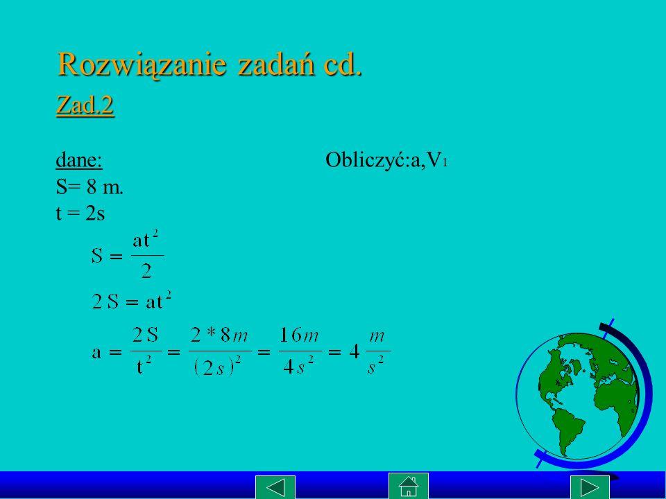 Rozwiązanie zadań cd. Zad.2. dane: Obliczyć:a,V1.
