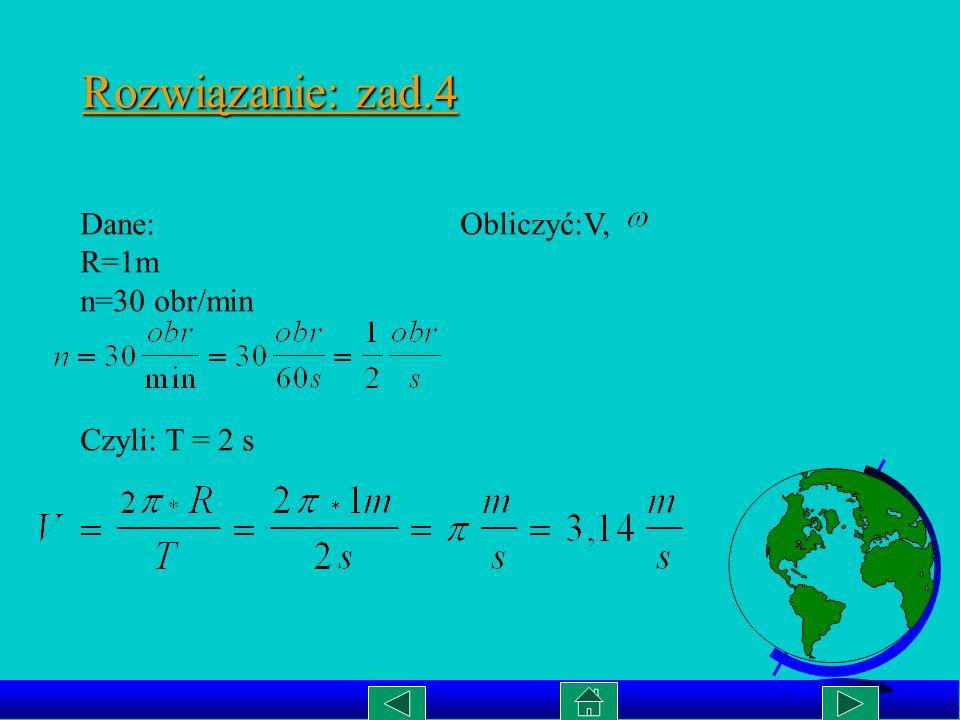 Rozwiązanie: zad.4 Dane: Obliczyć:V, R=1m.