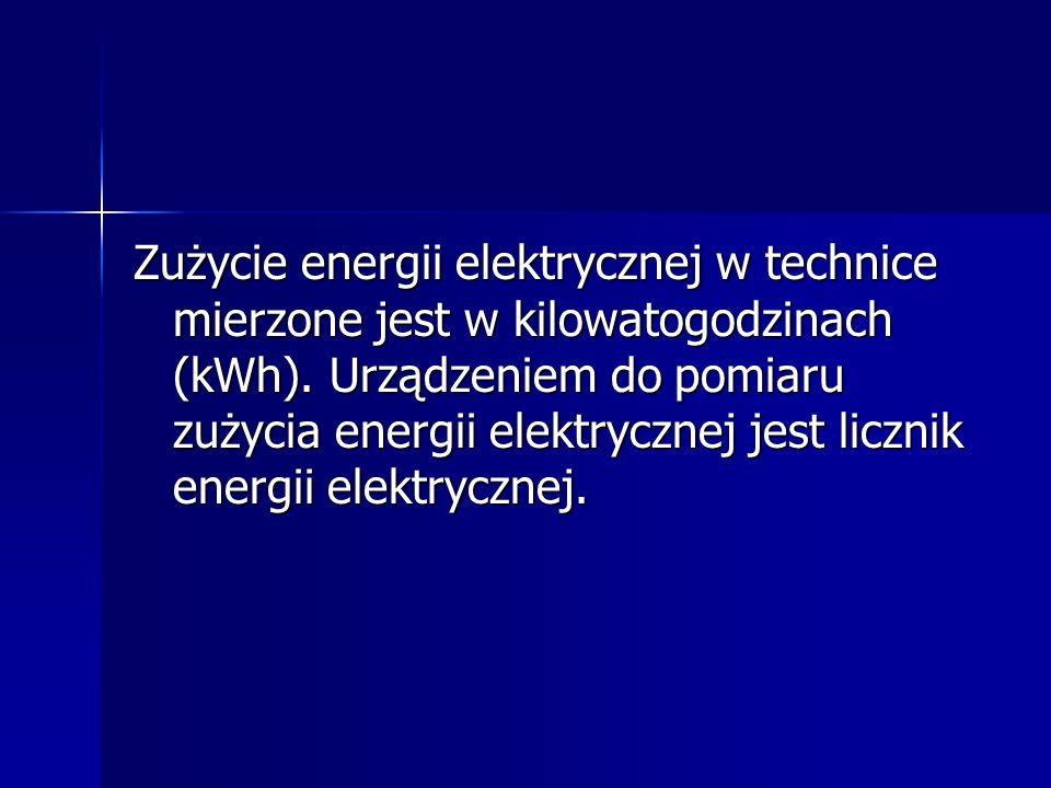 Zużycie energii elektrycznej w technice mierzone jest w kilowatogodzinach (kWh).