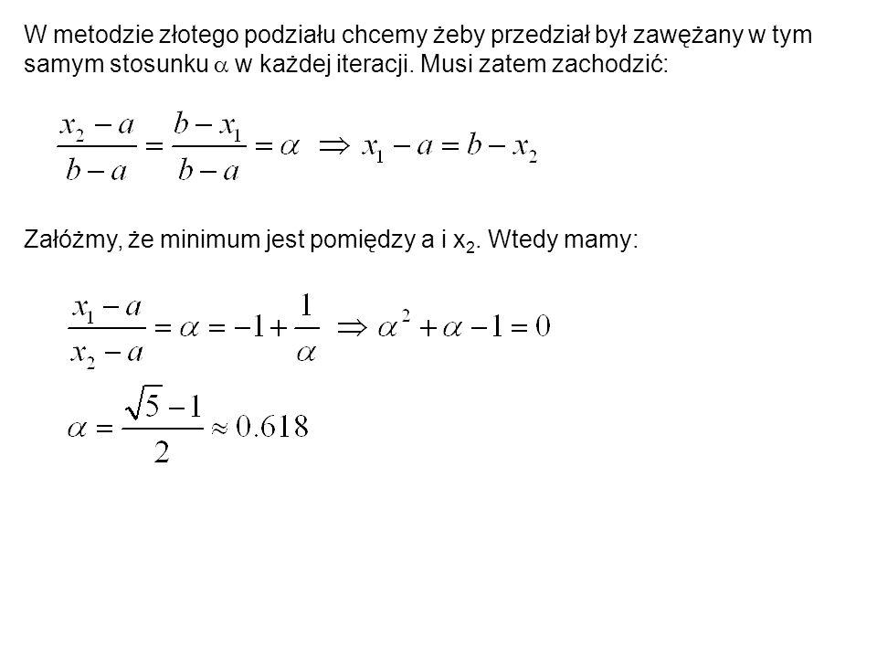 W metodzie złotego podziału chcemy żeby przedział był zawężany w tym samym stosunku a w każdej iteracji. Musi zatem zachodzić: