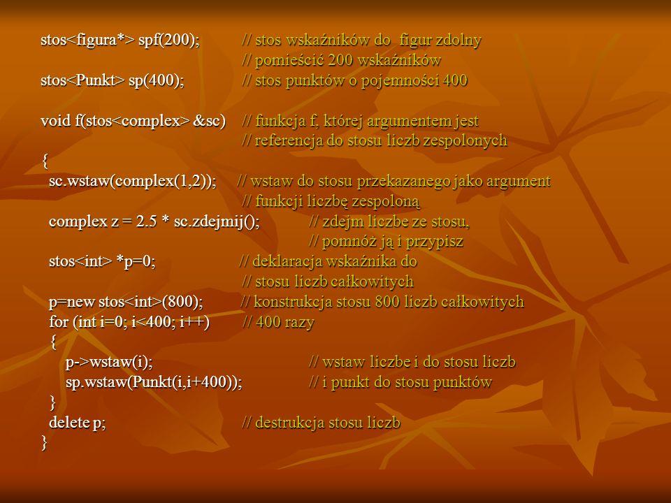 stos<figura*> spf(200); // stos wskaźników do figur zdolny
