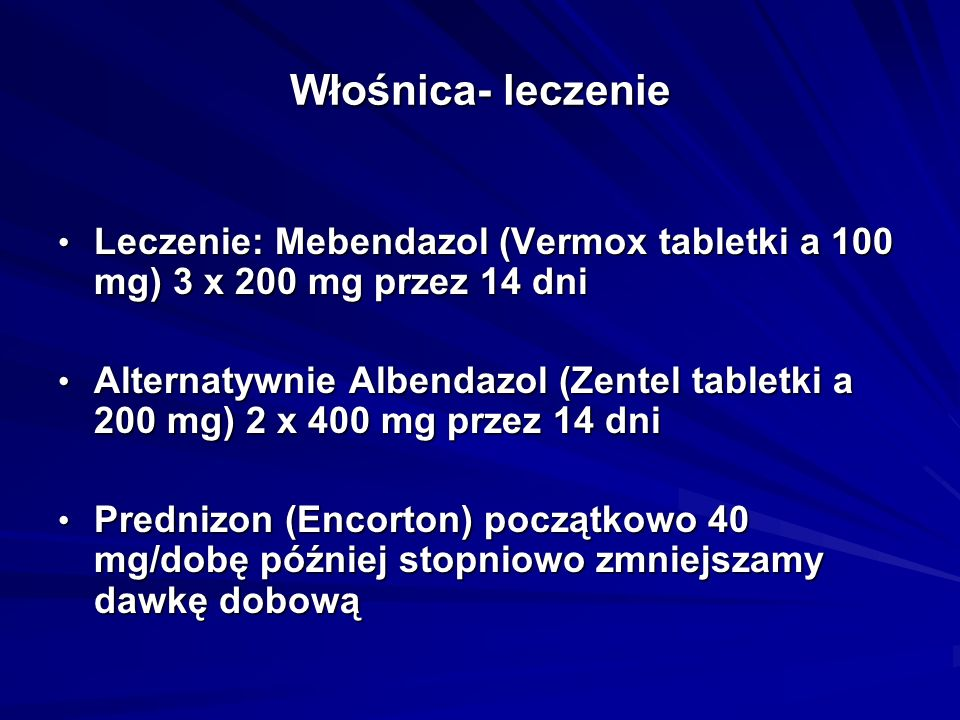 Włośnica- leczenieLeczenie: Mebendazol (Vermox tabletki a 100 mg) 3 x 200 mg przez 14 dni.