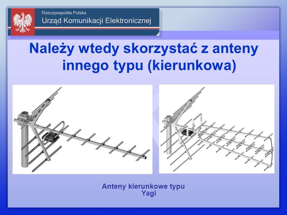 Należy wtedy skorzystać z anteny innego typu (kierunkowa)