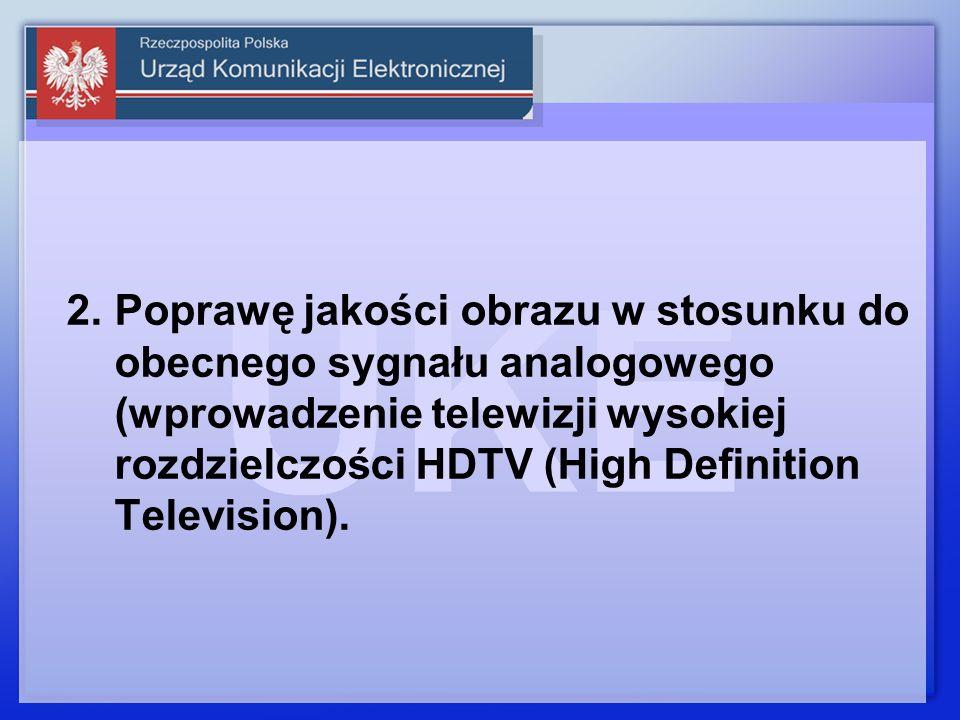 Poprawę jakości obrazu w stosunku do obecnego sygnału analogowego (wprowadzenie telewizji wysokiej rozdzielczości HDTV (High Definition Television).