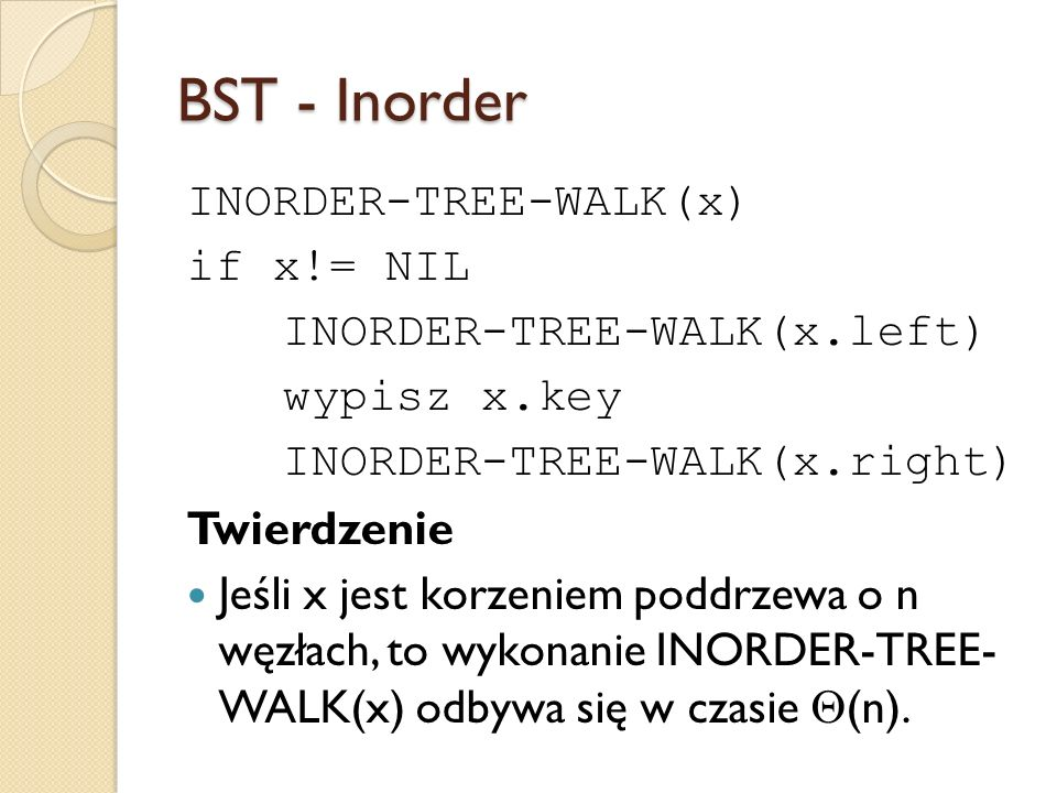 BST - Inorder INORDER-TREE-WALK(x) if x!= NIL