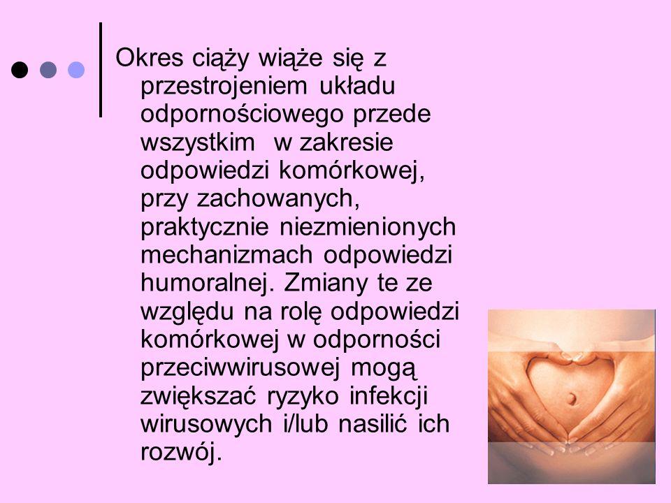 Okres ciąży wiąże się z przestrojeniem układu odpornościowego przede wszystkim w zakresie odpowiedzi komórkowej, przy zachowanych, praktycznie niezmienionych mechanizmach odpowiedzi humoralnej.