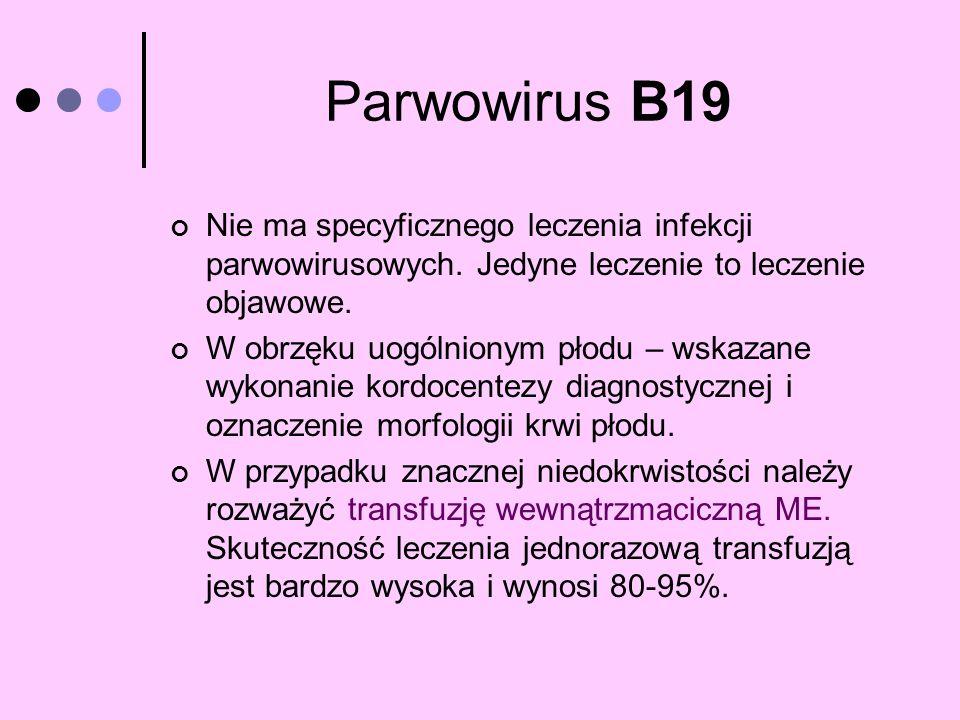 Parwowirus B19 Nie ma specyficznego leczenia infekcji parwowirusowych. Jedyne leczenie to leczenie objawowe.