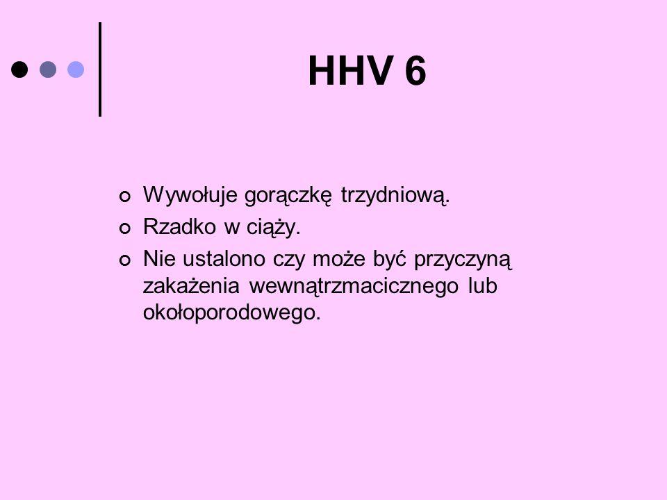 HHV 6 Wywołuje gorączkę trzydniową. Rzadko w ciąży.