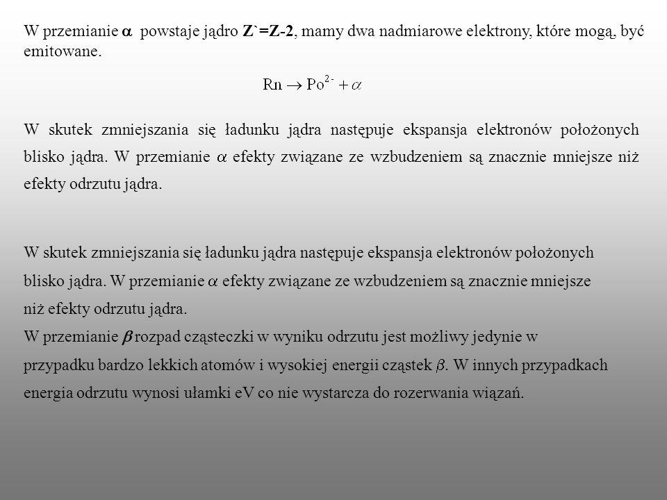 W przemianie a powstaje jądro Z`=Z-2, mamy dwa nadmiarowe elektrony, które mogą, być emitowane.