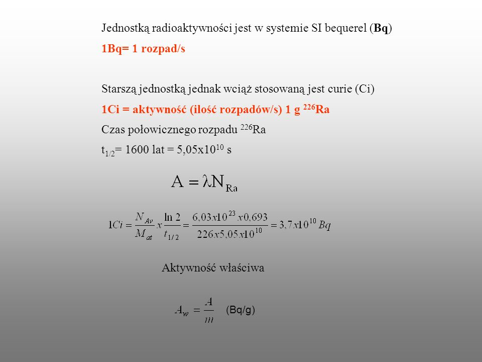 Jednostką radioaktywności jest w systemie SI bequerel (Bq)
