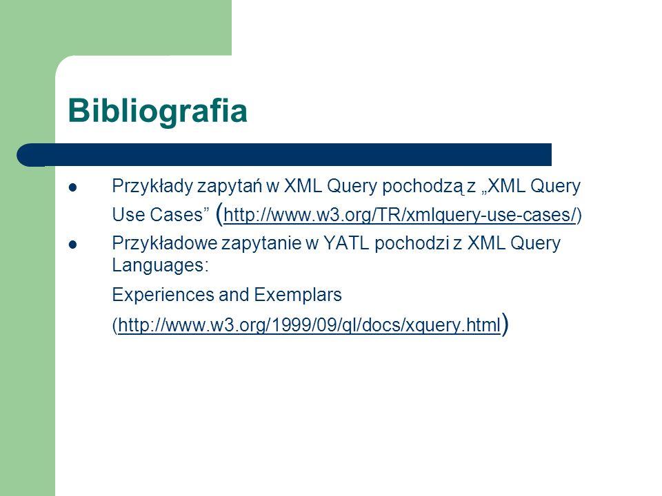 """BibliografiaPrzykłady zapytań w XML Query pochodzą z """"XML Query Use Cases (http://www.w3.org/TR/xmlquery-use-cases/)"""