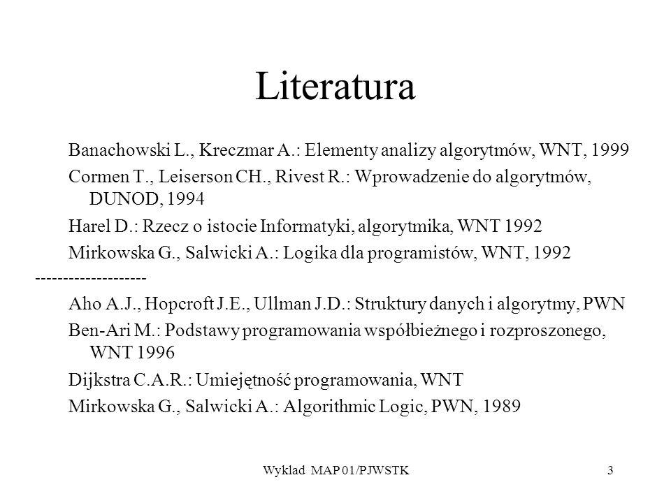 Literatura Banachowski L., Kreczmar A.: Elementy analizy algorytmów, WNT, 1999.