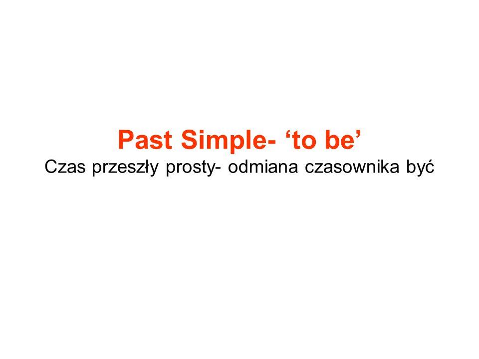 Past Simple- 'to be' Czas przeszły prosty- odmiana czasownika być