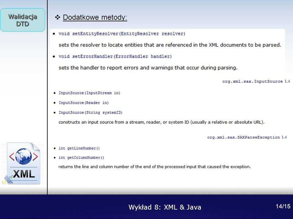 Walidacja DTD Dodatkowe metody: Wykład 8: XML & Java 14/15