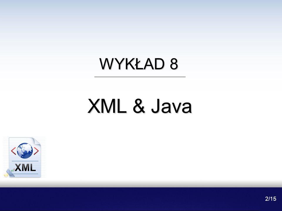 WYKŁAD 8 XML & Java 2/15