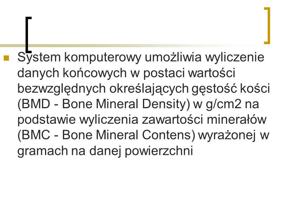System komputerowy umożliwia wyliczenie danych końcowych w postaci wartości bezwzględnych określających gęstość kości (BMD - Bone Mineral Density) w g/cm2 na podstawie wyliczenia zawartości minerałów (BMC - Bone Mineral Contens) wyrażonej w gramach na danej powierzchni