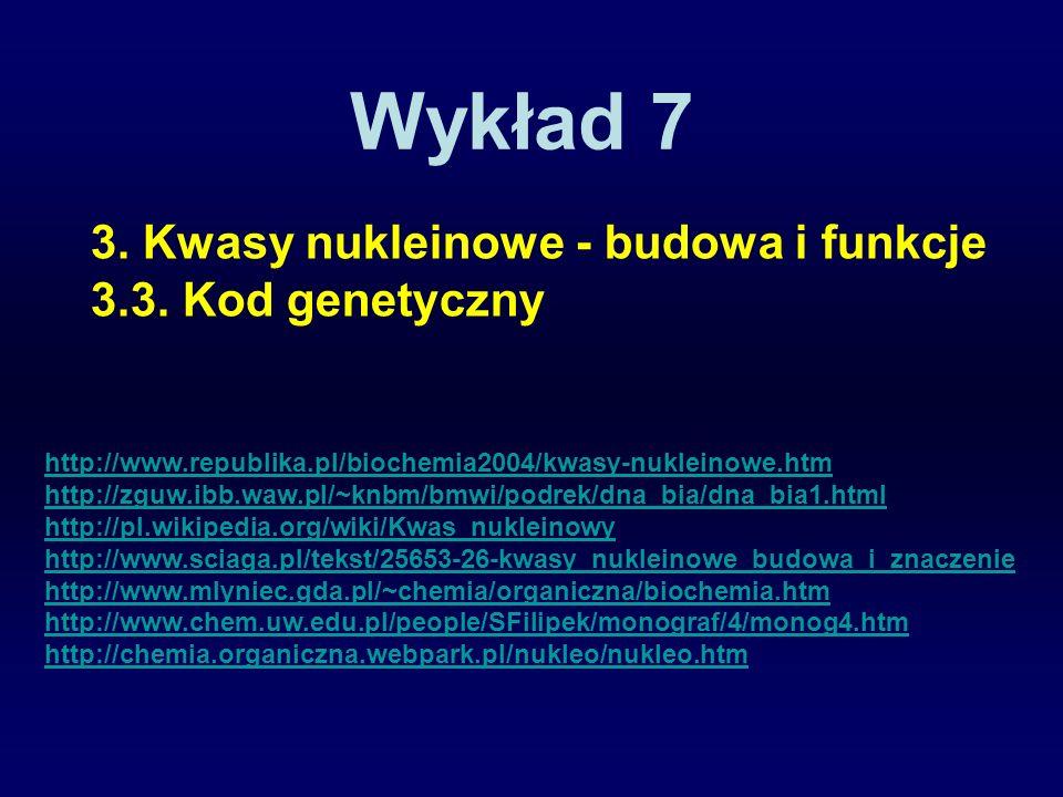 Wykład 7 3. Kwasy nukleinowe - budowa i funkcje 3.3. Kod genetyczny