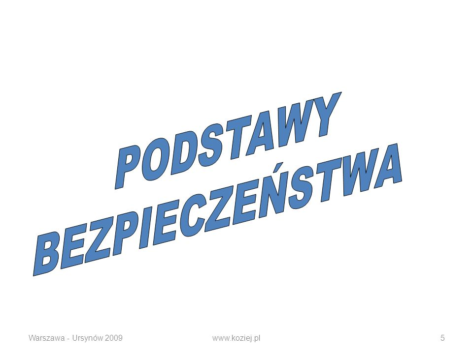 PODSTAWY BEZPIECZEŃSTWA Warszawa - Ursynów 2009 www.koziej.pl