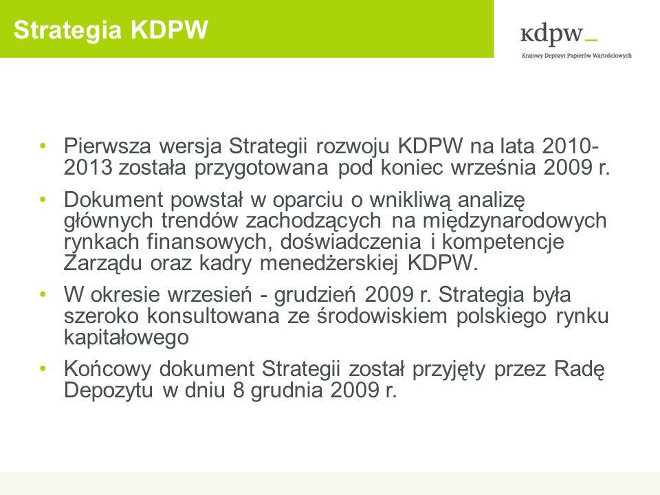 Strategia KDPW Pierwsza wersja Strategii rozwoju KDPW na lata 2010- 2013 została przygotowana pod koniec września 2009 r.