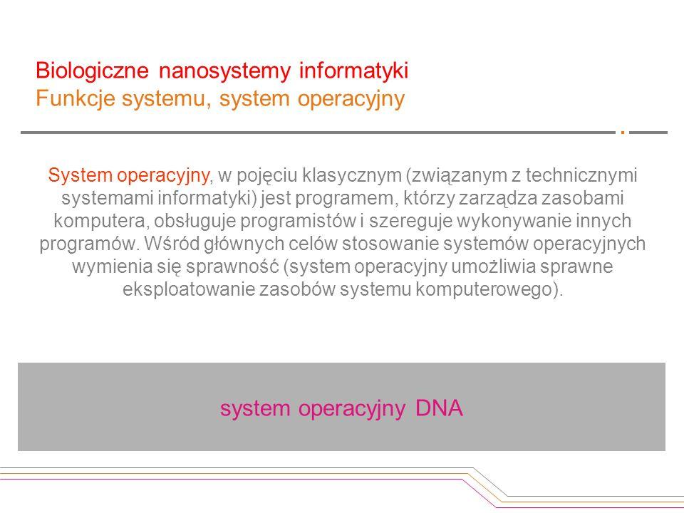 Biologiczne nanosystemy informatyki Funkcje systemu, system operacyjny