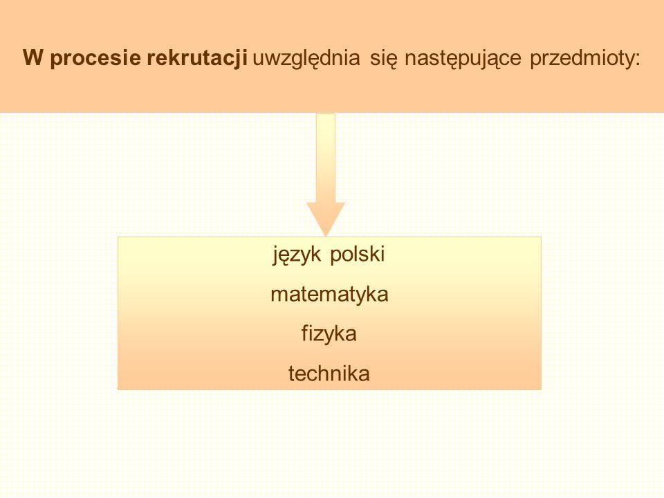 W procesie rekrutacji uwzględnia się następujące przedmioty: