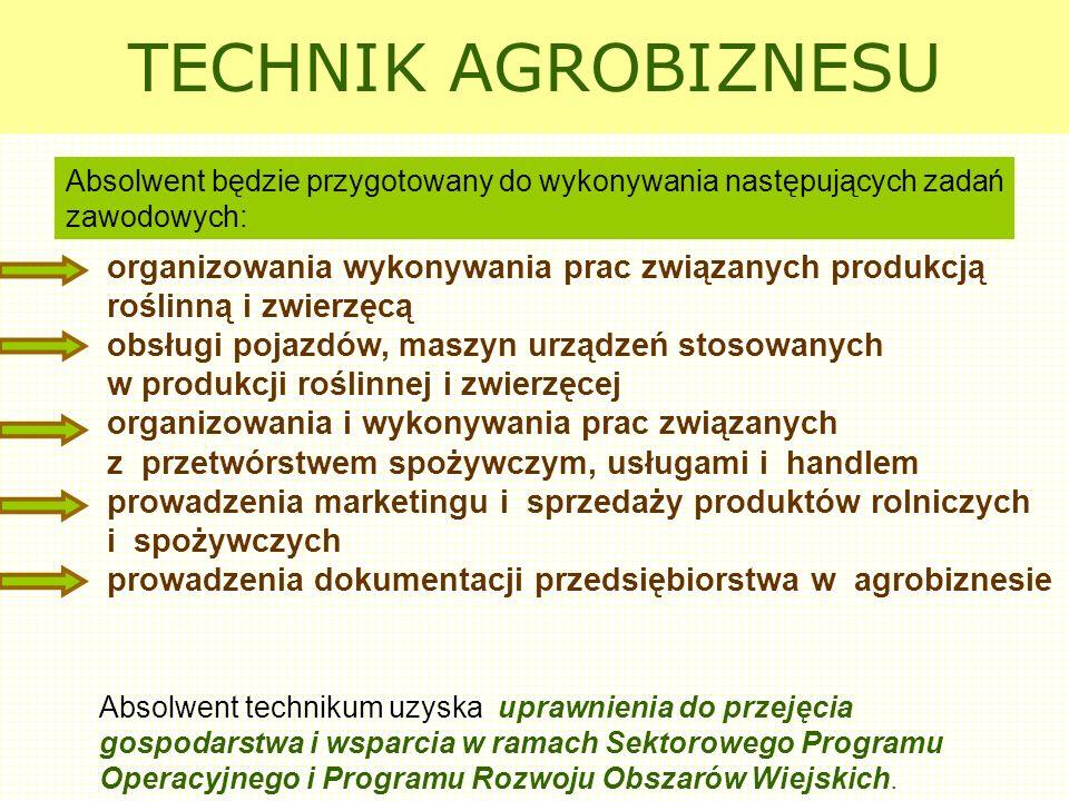 TECHNIK AGROBIZNESU Absolwent będzie przygotowany do wykonywania następujących zadań zawodowych: