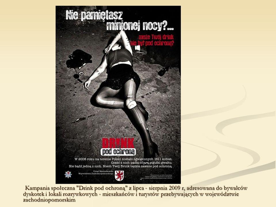 Kampania społeczna Drink pod ochroną z lipca - sierpnia 2009 r, adresowana do bywalców dyskotek i lokali rozrywkowych - mieszkańców i turystów przebywających w województwie zachodniopomorskim