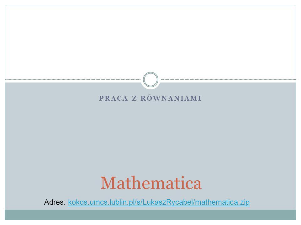 Adres: kokos.umcs.lublin.pl/s/LukaszRycabel/mathematica.zip