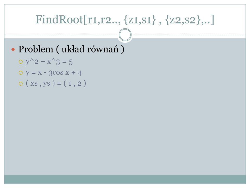 FindRoot[r1,r2.., {z1,s1} , {z2,s2},..]