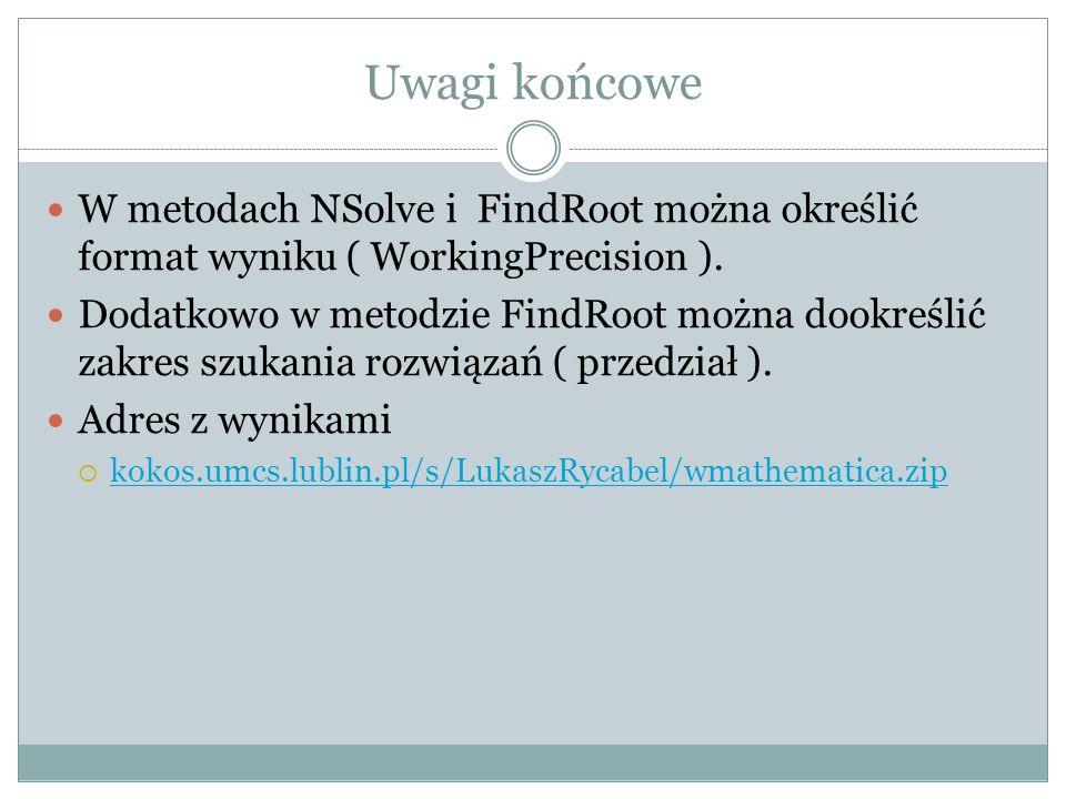 Uwagi końcowe W metodach NSolve i FindRoot można określić format wyniku ( WorkingPrecision ).