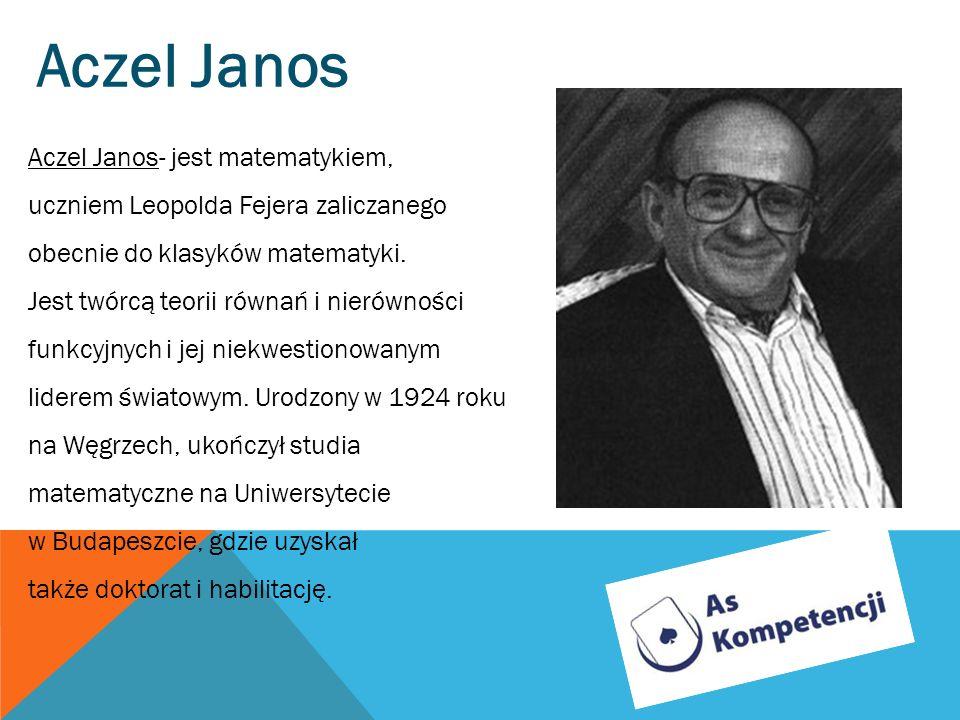 Aczel Janos Aczel Janos- jest matematykiem,