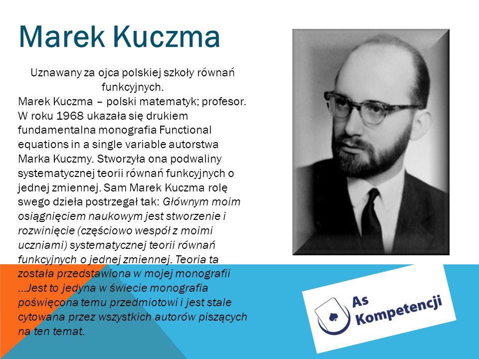 Uznawany za ojca polskiej szkoły równań funkcyjnych.