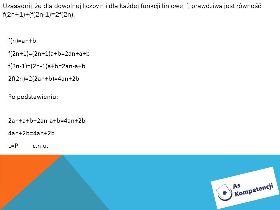 Uzasadnij, że dla dowolnej liczby n i dla każdej funkcji liniowej f, prawdziwa jest równość f(2n+1)+(f(2n-1)=2f(2n).