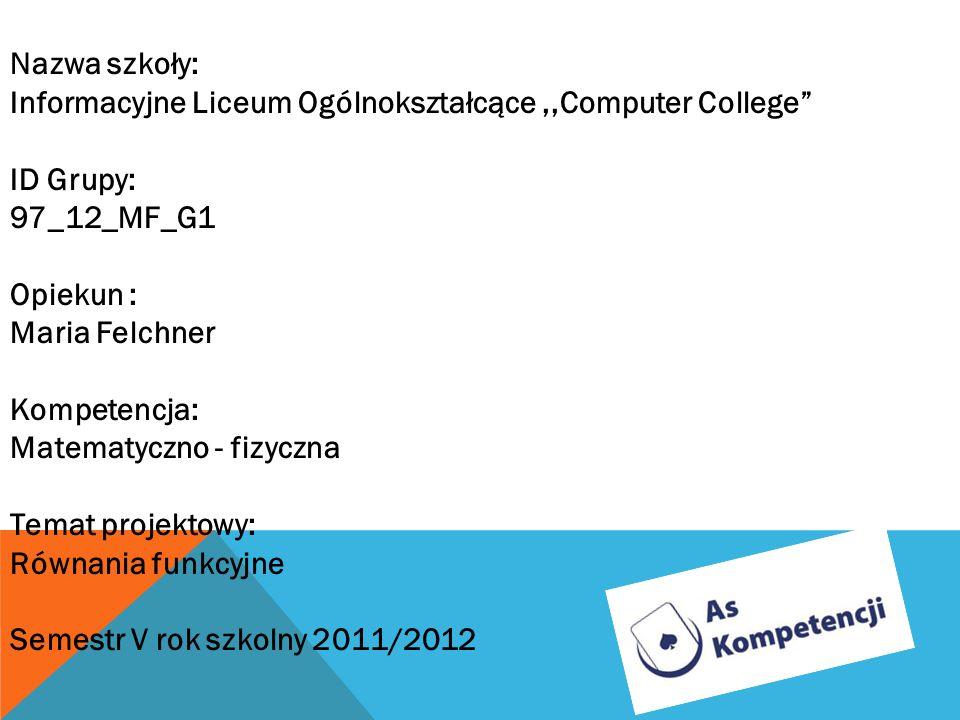 Nazwa szkoły: Informacyjne Liceum Ogólnokształcące ,,Computer College ID Grupy: 97_12_MF_G1. Opiekun :
