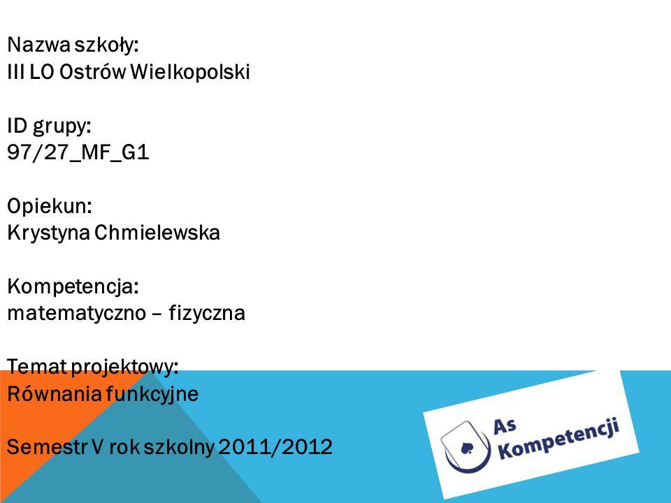 Nazwa szkoły:III LO Ostrów Wielkopolski. ID grupy: 97/27_MF_G1. Opiekun: Krystyna Chmielewska. Kompetencja: