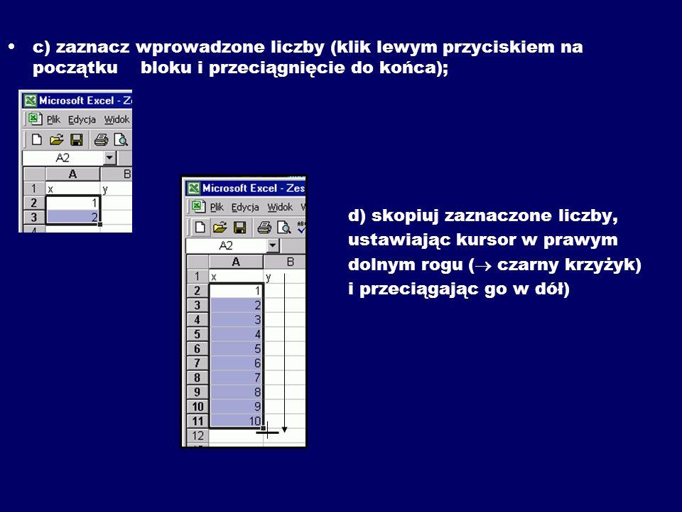 c) zaznacz wprowadzone liczby (klik lewym przyciskiem na początku bloku i przeciągnięcie do końca);