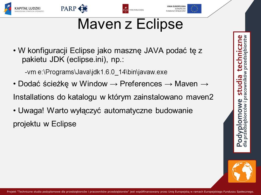 Maven z Eclipse • W konfiguracji Eclipse jako masznę JAVA podać tę z pakietu JDK (eclipse.ini), np.: