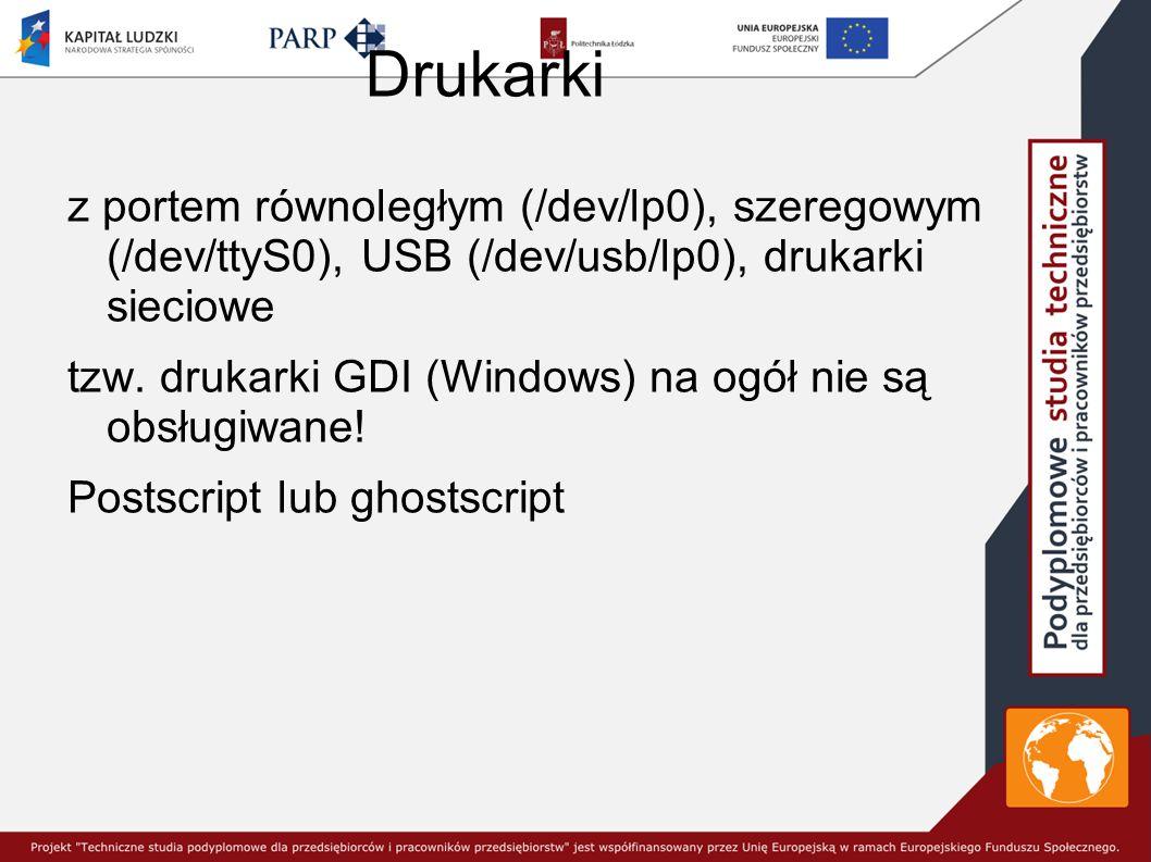 Drukarki z portem równoległym (/dev/lp0), szeregowym (/dev/ttyS0), USB (/dev/usb/lp0), drukarki sieciowe.