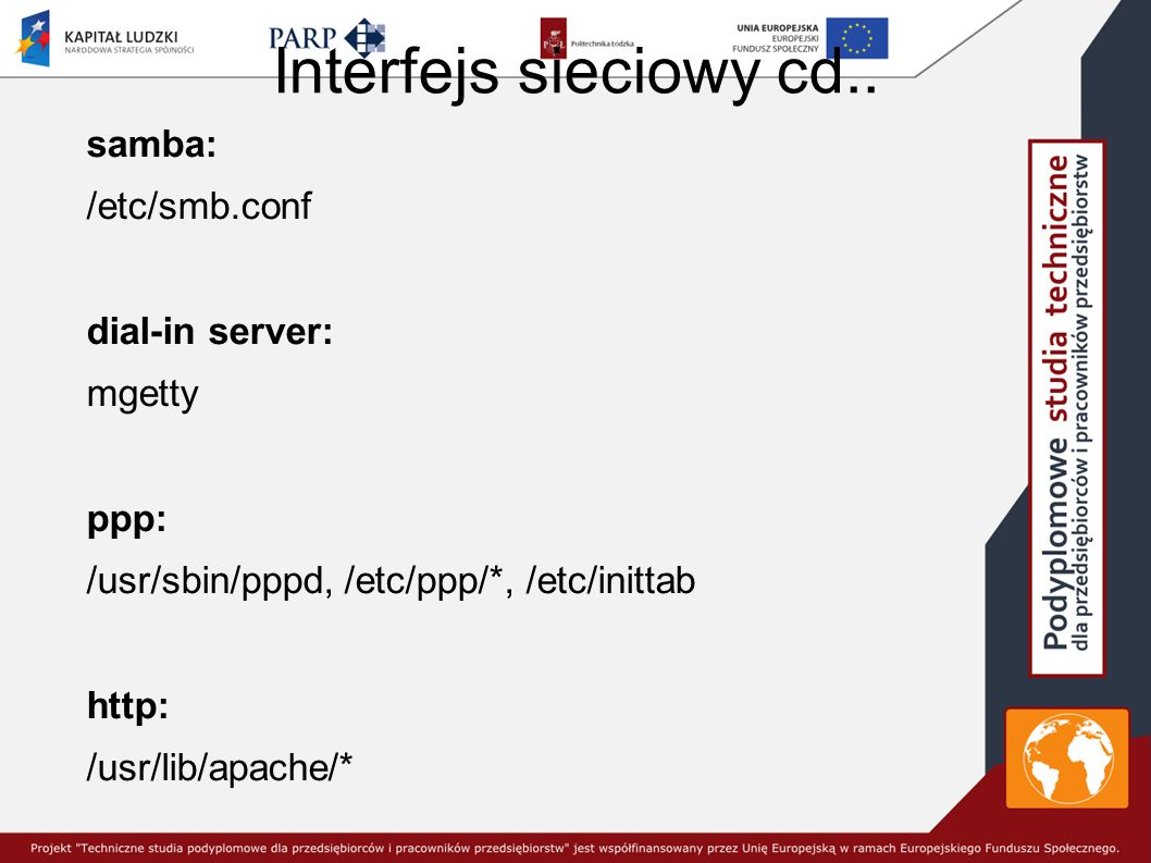 Interfejs sieciowy cd.. samba: /etc/smb.conf dial-in server: mgetty