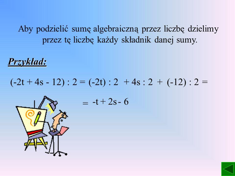 Przykład: (-2t + 4s - 12) : 2 = (-2t) : 2 + 4s : 2 + (-12) : 2 = -t +