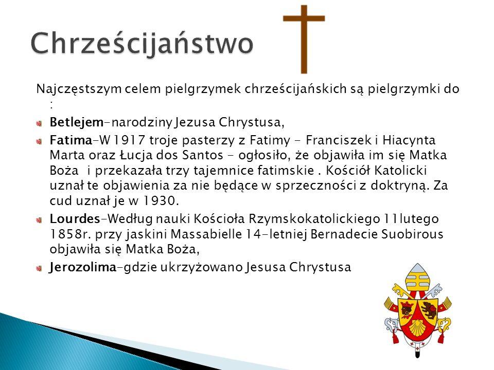 Chrześcijaństwo Najczęstszym celem pielgrzymek chrześcijańskich są pielgrzymki do : Betlejem-narodziny Jezusa Chrystusa,
