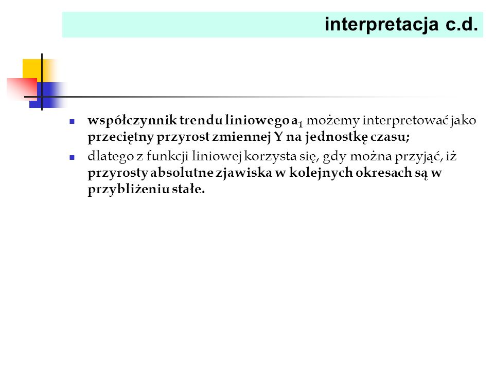 interpretacja c.d. współczynnik trendu liniowego a1 możemy interpretować jako przeciętny przyrost zmiennej Y na jednostkę czasu;